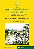 Usrati - Arabische Geschichten für Anfänger: Mit Wortschatz, grammatischen Anmerkungen, Übungen und Übungsschlüssel / Farid und der störrische Esel
