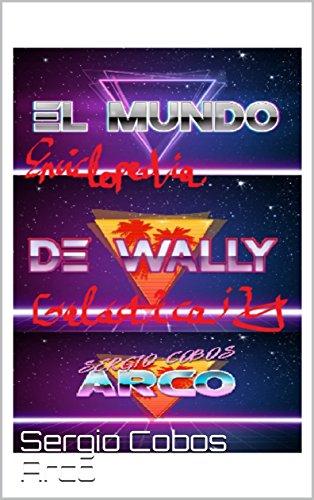 El Mundo de Wally (Enciclopedia Galáctica nº 4) por Sergio Cobos Arco
