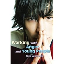 Working with Anger and Young People by Luxmoore, Nick Published by Jessica Kingsley Publishers Ltd (2006)