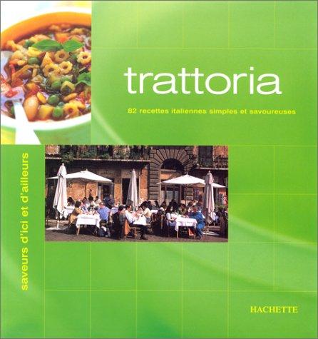 Trattoria, 82 recettes italiennes simples et savoureuses
