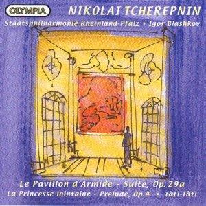 Preisvergleich Produktbild Nikolai Tscherepnin (Tcherepnin) - Le Pavillon dArmide / La Princesse lontaine / Tati-Tati