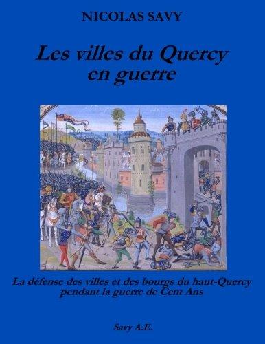 Les villes du Quercy en guerre: La défense des villes et des bourgs du Haut-Quercy pendant la guerre de Cent Ans
