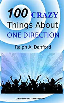 100 Crazy Things About One Direction (English Edition) par [Danford, Ralph A.]