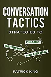Conversation Tactics: Strategies to Charm, Befriend, and Defend (English Edition)