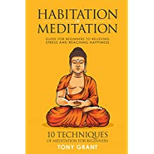 Habitation of Meditation: Guide for Beginners for Relieving Stress  and Reaching Happiness (English Edition)