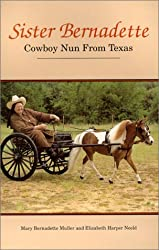 Sister Bernadette: Cowboy nun from Texas : the story of a woman challenged by God