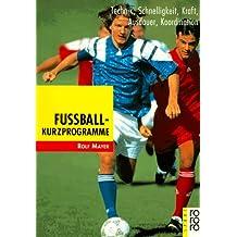 Fußball-Kurzprogramme: Technik, Schnelligkeit, Kraft, Ausdauer, Koordination