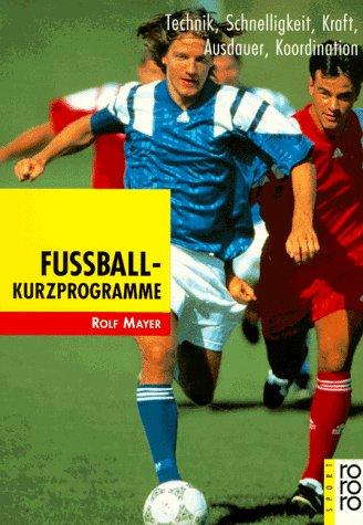 Download Fußball-Kurzprogramme: Technik, Schnelligkeit, Kraft, Ausdauer, Koordination