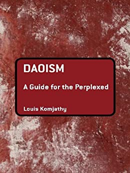 Daoism: A Guide for the Perplexed (Guides for the Perplexed) by [Komjathy, Louis]
