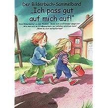 """Ich pass gut auf mich auf! Bilderbuch-Sammelband: Drei Bilderbücher zu den Themen: """"Wenn dich ein Fremder anspricht"""", """"Wie man sich im ... """"Wenn du dich verlaufen hast"""""""