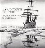 La Conquête des pôles - 150 ans de photographie en Arctique et en Antarctique