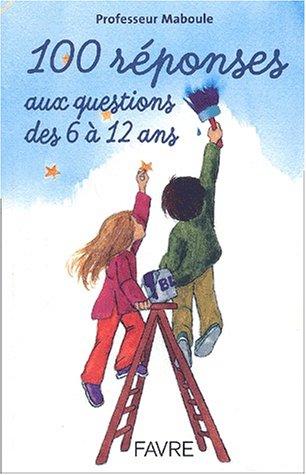 100 réponses aux questions des 6 à 12 ans par Professeur Maboule