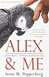 Alex & Me: how a scientist and a parrot discovered a hidden world of animal intelligence - and formed a deep bond in the process by Irene Pepperberg (2013-08-01)