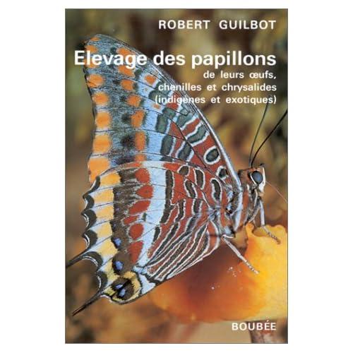 Elevage des papillons : De leurs oeufs, chenilles et chrysalides (indigènes et exotiques)