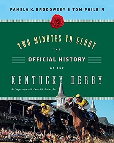 Two Minutes to Glory: The Official History of the Kentucky Derby (Churchill Derby Downs)
