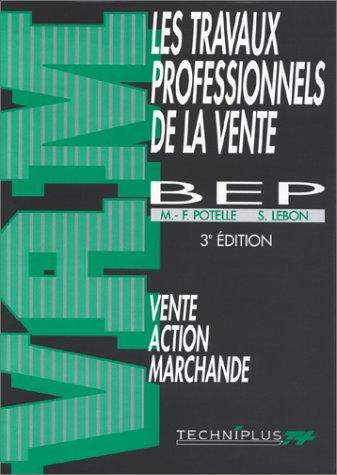 Les travaux professionnels de la vente, 3e édition. Vente, action marchande, BEP