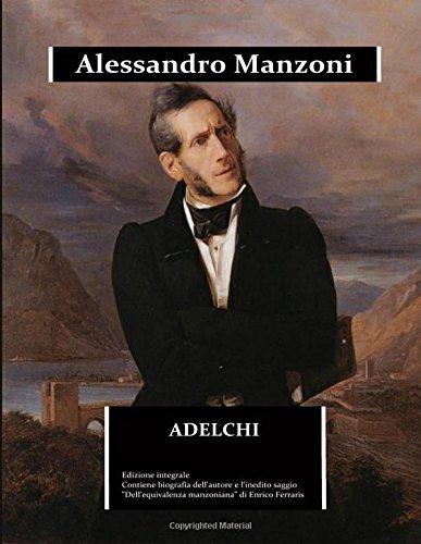 Adelchi: edizione integrale arricchita da una biografia dettagliata di Alessandro Manzoni  e dal saggio Dell'equivalenza manzoniana