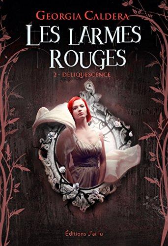 Les Larmes rouges (Tome 2) - Déliquescence par Georgia Caldera