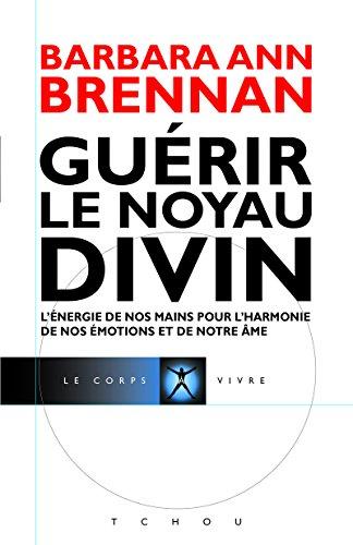 Guérir le Noyau Divin par Barbara-ann Brennan