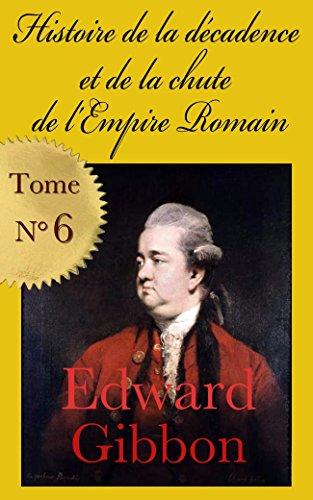 Histoire de la décadence et de la chute de l'Empire romain (1776) Tome 6 par Edward Gibbon