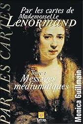 Par les cartes de Mademoiselle Lenormand, tome 1 : Messages médiumniques