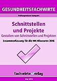 Gesundheitsfachwirte: Schnittstellen und Projekte: Prüfungswissen kompakt für die IHK-Klausuren 2016