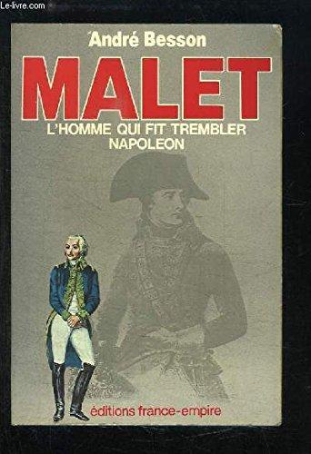 Malet. L'homme qui fit trembler Napoléon