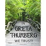 IN  GRETA THUNBERG WE TRUST!: Greta Thunberg themed notebook/notepad/diary/journal perfect for environmentally conscious people. 80 pages of A4 lined paper with margins.