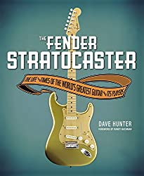 Fender Stratocaster: The Life & Times of the World's Greatest Guitar & Its Players