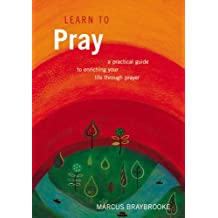 Learn to Pray: A Practical Guide to Enriching Your Life Through Prayer