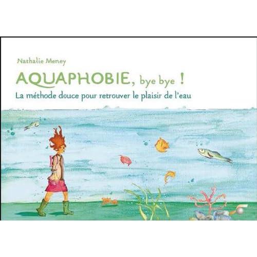 Aquaphobie, bye bye ! : La méthode douce pour retrouver le plaisir de l'eau (3CD audio)