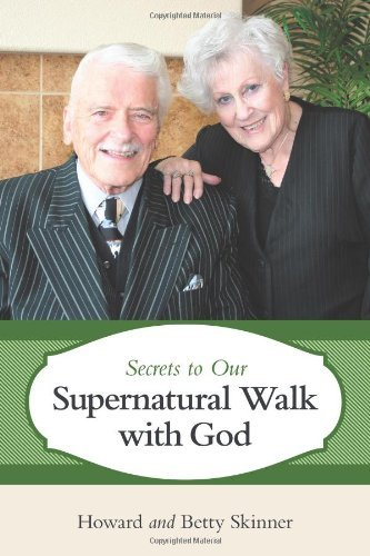 Secrets to Our Supernatural Walk with God by Howard And Betty Skinner (2011-05-18)