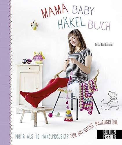 Mama-Baby-Häkelbuch: Mehr als 40 Häkelprojekte für ein gutes Bauchgefühl (Mama-Baby-Bücher)