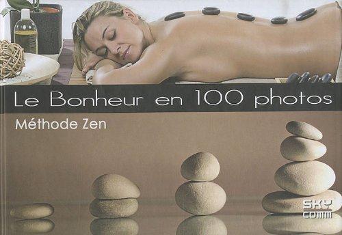 Le bonheur en 100 photos : Méthode Zen