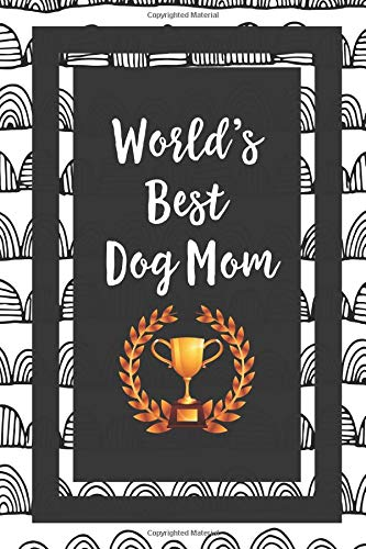 World's Best Dog Mom: Dog Lover Puppy Owner Gift Journal Lined Notebook To Write In For Women And Men -