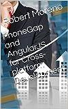 PhoneGap and AngularJS for Cross-platform Development (English Edition)