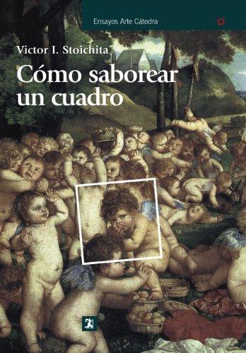 Cómo saborear un cuadro: y otros estudios de historia del arte (Ensayos Arte Cátedra)