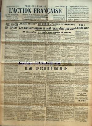 ACTION FRANCAISE (L') [No 101] du 11/04/1939 - FEUX CROISES SUR L'ESPAGNE PAR LEON DAUDET APRES LE COUP DE FORCE ITALIEN EN ALBANIE - LES MINISTRES ANGLAIS SE SONT REUNIS DEUX FOIS HIER DANS L'ENGRENAGE PAR J. LE BOUCHER LA POLITIQUE - LE DISCOURS PONTIFICAL - UNE EVOLUTION DECADENTE - LE CALCUL DE GENEVE - LES TRAITES - L'APPLICATION DES TRAITES PAR CHARLES MAURRAS.