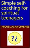 Simple self-coaching for spiritual teenagers (English Edition)