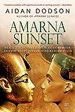 Amarna Sunset: Nefertiti, Tutankhamun, Ay, Horemheb, and the Egyptian Counter-Reformation (Revised Edition) - Aidan Dodson