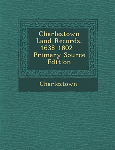 Charlestown Land Records, 1638-1802 - Primary Source Edition