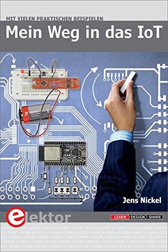 Mein Weg in das IoT: Schritt für Schritt in das Internet of Things – mit vielen praktischen Beispielen
