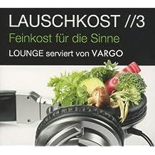 Lauschkost 3 (Digipack) - Lounge Serviert Von Vargo by vargo