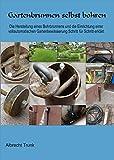 Gartenbrunnen selbst bohren: Die Herstellung eines Bohrbrunnens und die Einrichtung einer vollautomatischen Bewässerungssteuerung Schritt für Schritt erklärt