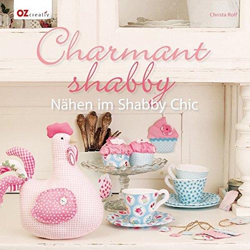 Charmant shabby: Nähen im Shabby Chic