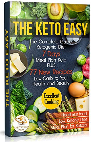 The Keto Easy: The Complete Guide Ketogenic Diet. 7 Days Meal Plan Keto PLUS 77 New Recipes Low-Carb to Your Health and Beauty (English Edition)