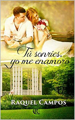 Tú sonríes, yo me enamoro por Raquel Campos
