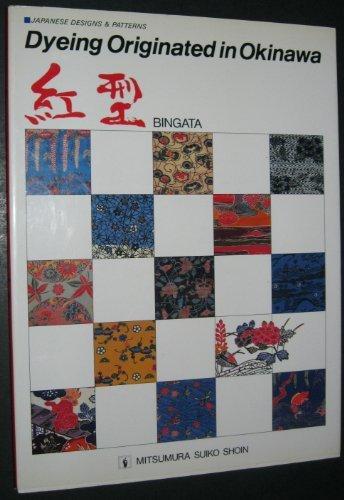 Dyeing Originated in Okinawa: Bingata: Dyeing Originated in Okinawa: Publisher - Weatherill Inc. 41 Monroe Turnpike, Trumbull Ct 06611 (Japanese Designs & Patterns)