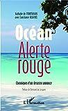 Océan alerte rouge: Chroniques d'un désastre annoncé