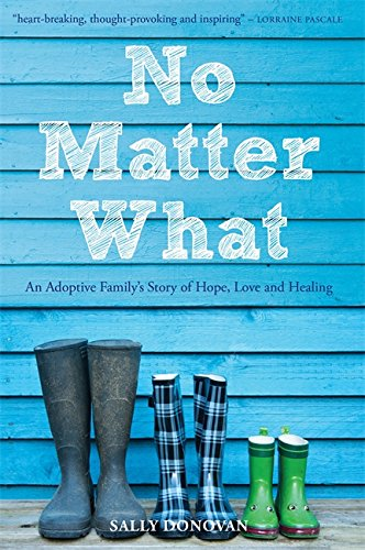 No Matter What: An Adoptive Family's Story of Hope, Love and Healing